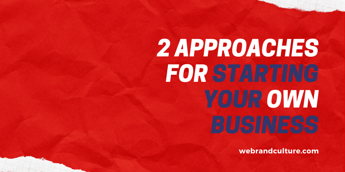 2 Approaches For Starting Your Own Business