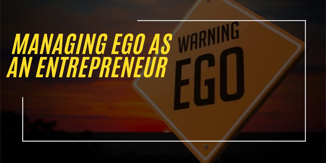 Managing Ego As An Entrepreneur