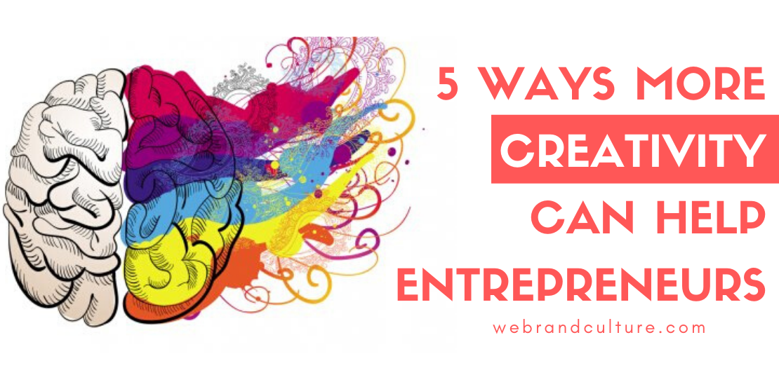 5 Ways More Creativity Can Help Entrepreneurs