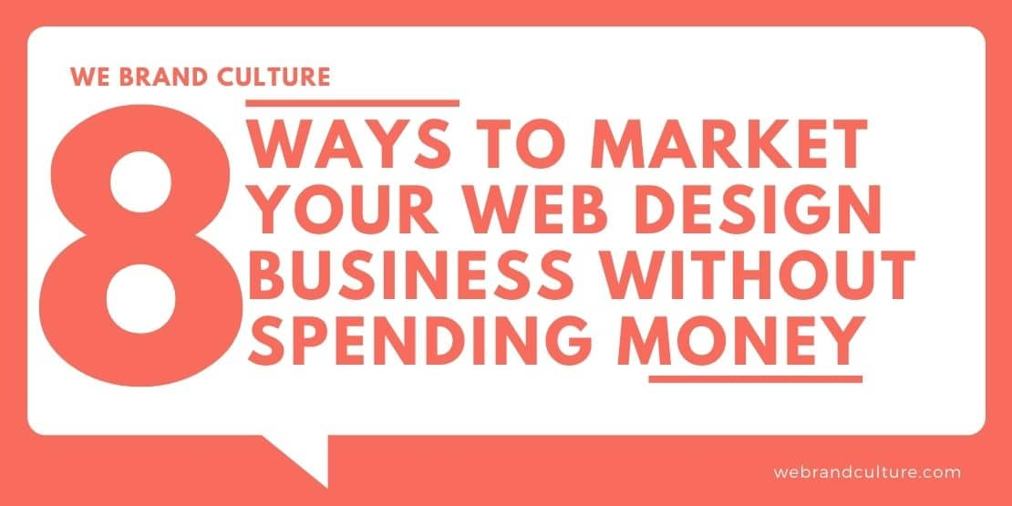 8 Effective Ways to Market Your Web Design Business Without Spending Money